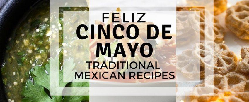 Feliz Cinco De Mayo: Traditional Mexican Recipes